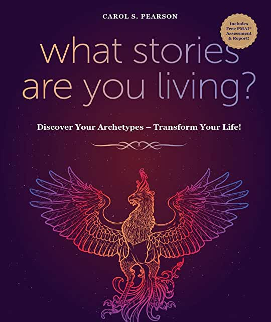 What Stories Are You Living? Discover Your Archetypes - Transform Your Life by Carol S. Pearson - a book review